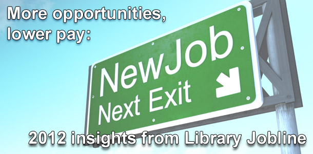 More opportunities, lower pay: 2012 insights from Library Jobline